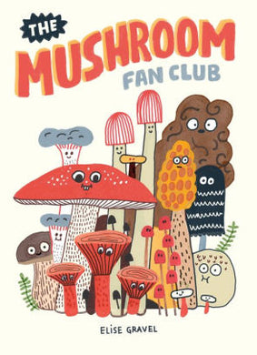 The Mushroom Fan Club-Elise Gravel