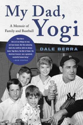 My Dad, Yogi: A Memoir of Family and Baseball, Dale Berra