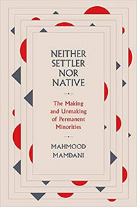 Neither Settler Nor Native: The Making and Unmaking of Permanent Minorities