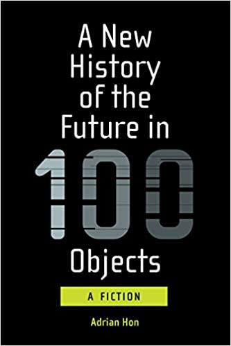 New History of the Future in 100 Objects: A Fiction