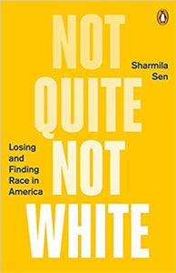 Not Quite White: Losing and Finding Race in America, by Sharmila Sen