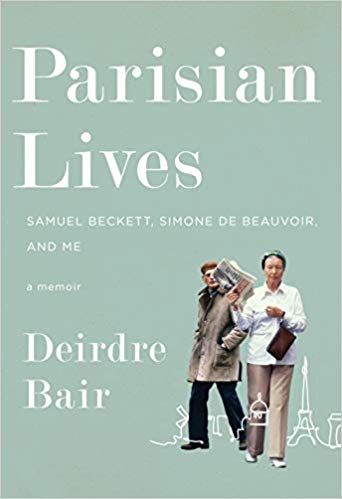 Parisian Lives: Samuel Beckett, Simone de Beauvoir, and Me, by Deirdre Bair