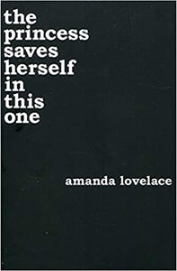 Princess Saves Herself In This One by, Amanda Lovelace