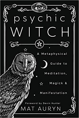 Psychic Witchcraft: A Metaphysical Guide to Meditation, Magick & Manifestation, by Mat Auryn