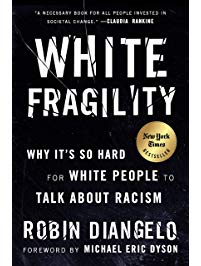 White Fragility: Why It's So Hard for White People to Talk About Racism, by Robin Diangelo, Foreword by Michael Eric Dyson