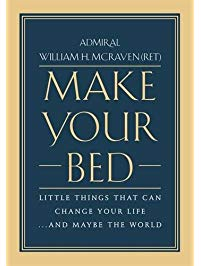 Make Your Bed: Little Things That Can Change Your Life... and Maybe the World, by Admiral William H. McRaven (Ret.)