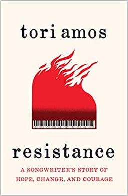 Resistance: A Songwriter's Story of Hope, Change, and Courage, by Tori Amos