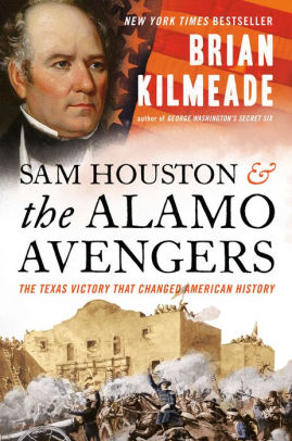 Sam Houston and the Alamo Avengers: The Texas Victory That Changed American History, by Brian Kilmeade