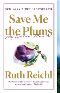 Save Me the Plums: My Gourmet Memoir, by Ruth Reichl
