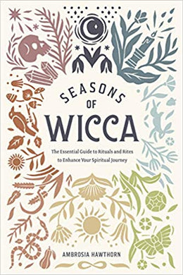 Seasons of Wicca: The Essential Guide to Rituals and Rites to Enhance Your Spiritual Journey, by Ambrosia Hawthorn