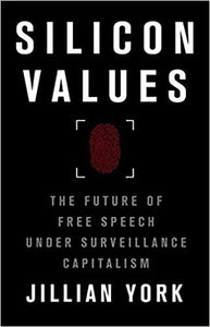 Silicon Values: The Future of Free Speech Under Surveillance Capitalism