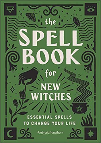The Spell Book for New Witches: Essential Spells to Change Your Life, by Ambrosia Hawthorn