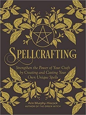 Spellcrafting: Strengthen the Power of Your Craft by Creating and Casting Your Own Unique Spells, by Erin Murphy-Hiscock