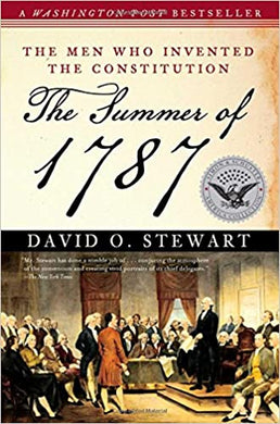 Summer of 1787: The Men Who Invented the Constitution, by David O. Stewart
