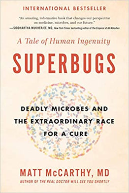 Superbugs: Deadly Microbes and the Extraordinary Race for a Cure: A Tale of Human Ingenuity by Matt McCarthy