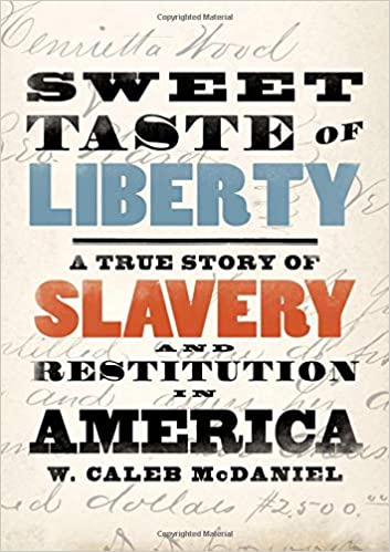 Sweet Taste of Liberty: A True Story of Slavery and Restitution in America, W. Caleb McDaniel (Pulitzer Prize Winner 2020)