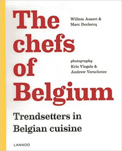 The Chefs of Belgium: Trendsetters in Belgian Cuisine, By Willem Asaert & Marc Declercq