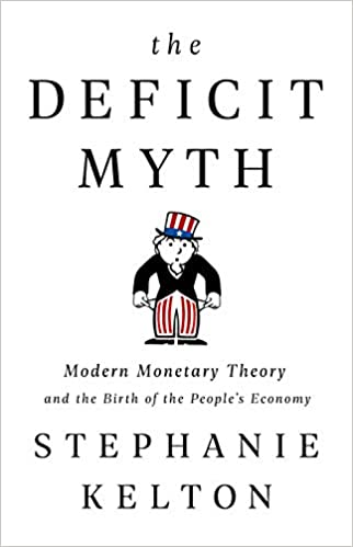 The Deficit Myth: Modern Money Theory and the Birth of the People's Economy, by Stephanie Kelton