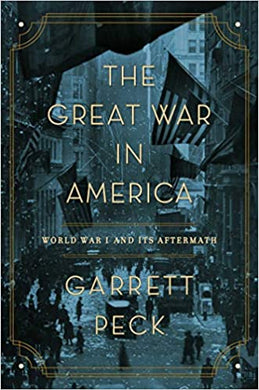 The Great War in America: World War I and Its Aftermath, by Garrett Peck