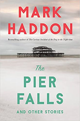 The Pier Falls, and Other Stories, by Mark Haddon