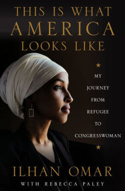 This is What America Looks Like: My Journey from Refugee to Congresswoman, by Iihan Omar