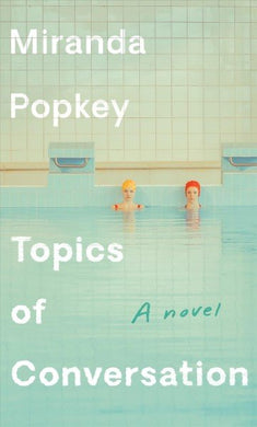 Topics of Conversation, by Miranda Popkey