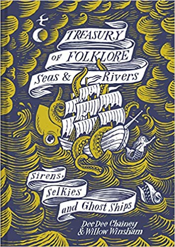 Treasury of Folklore: Seas & Rivers: Sirens, Selkies, and Ghost Ships