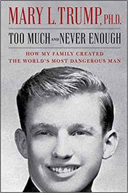 Too Much and Never Enough: How My Family Created the World's Most Dangerous Man, by Mary L Trumph