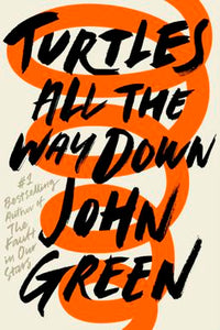 Turtles All the Way Down, by John Green (YOUNG ADULT)