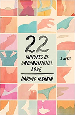 22 Minutes of Unconditional Love by, Daphne Merkin