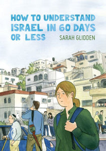 How to Understand Israel in 60 Days of Less-Sarah Glidden