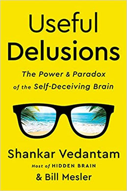 Useful Delusions: The Power and Paradox of the Self-Deveiving Brain