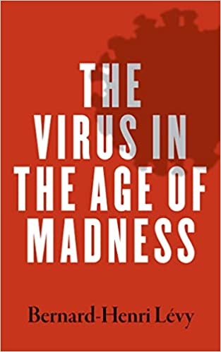 The Virus in the Age of Madness by, Levy, Bernard-Henri