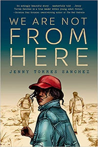 We are Not From Here, by Jenny Torres Sanchez