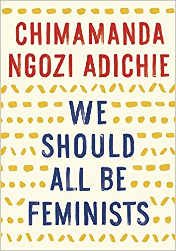 We Should All Be Feminists, by Chimamanda Ngozi Adichie