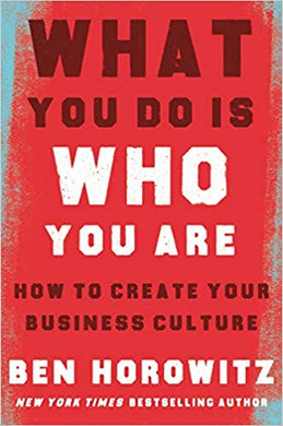 What You Do Is Who You Are: How to Create Your Business Culture, by Ben Horowitz. Foreword by Henry Louis Gates, Jr.