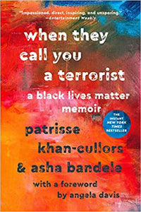 When They Call You a Terrorist: A Black Lives Matter Memoir, by Patrisse Khan-Cullors, asha bandele