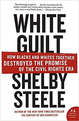 White Guilt: How Blacks and Whites Together Destroyed the Promise of the Civil Rights Era, by Shelby Steele