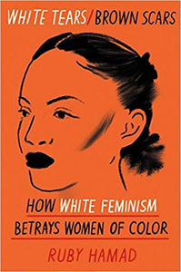 White Tears / Brown Scars: How Feminism Betrays Women of Color