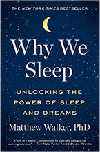 Why We Sleep: Unlocking the Power of Sleep and Dreams, by Matthew Walker, PhD.