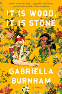 PREORDER It is Wood, it is Stone, by Gabriella Burnham (7/28/2020)