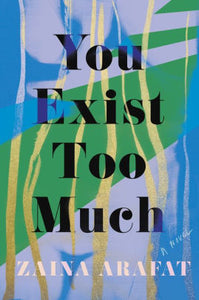 You Exist Too Much,by Zaina Arafat