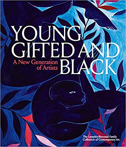 Young, Gifted and Black: A New Generation of Artists by, Antwaun Sargent (10/29/2020)