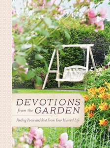 Devotions From the Garden: Finding Peace and Rest From Your Hurried Life
