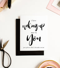 I Love Waking Up Next To You - Greeting Card