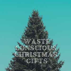 WASTE CONSCIOUS CHRISTMAS GIFTS
