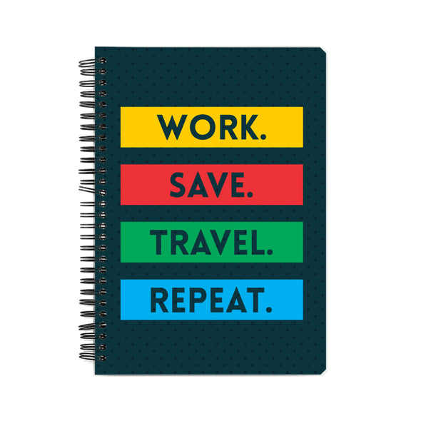 Work Save Travel Repeat Notebook