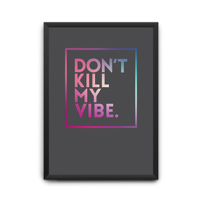 Don't Kill My Vibes Poster - POPCON