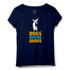 Dogs Before Dudes Printed Women Round Neck T-shirt - POPCON