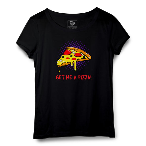 Get Me A Pizza Printed Women Round Neck T-shirt